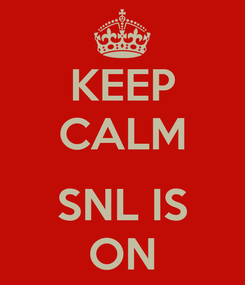 Poster: KEEP CALM  SNL IS ON
