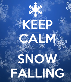 Poster:  KEEP  CALM     SNOW     FALLING