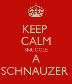 Poster: KEEP  CALM SNUGGLE A SCHNAUZER