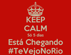 Poster: KEEP CALM Só 5 dias Está Chegando #TeVejoNoRio