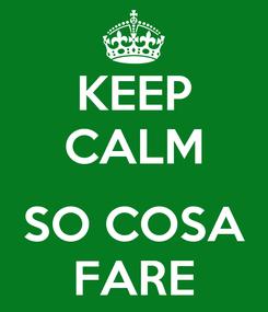 Poster: KEEP CALM  SO COSA FARE