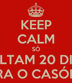 Poster: KEEP CALM SÓ FALTAM 20 DIAS PARA O CASÓRIO!