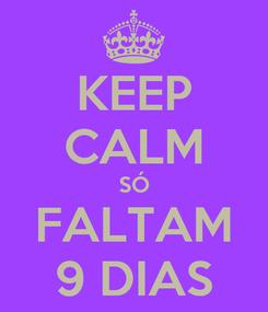Poster: KEEP CALM SÓ FALTAM 9 DIAS