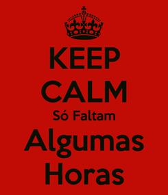 Poster: KEEP CALM Só Faltam Algumas Horas