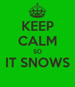 Poster: KEEP CALM SO IT SNOWS