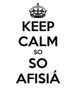 Poster: KEEP CALM SO SO AFISIÁ