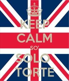 Poster: KEEP CALM SO' SOLO  TORTE