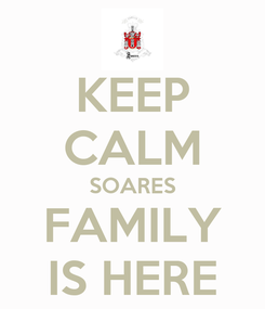 Poster: KEEP CALM SOARES FAMILY IS HERE