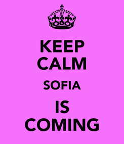 Poster: KEEP CALM SOFIA IS COMING