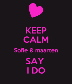Poster: KEEP CALM Sofie & maarten SAY  I DO