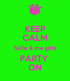 Poster: KEEP CALM Sofie & the girls PARTY  ON