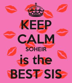 Poster: KEEP CALM SOHEIR is the BEST SIS