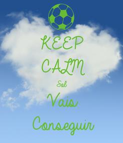 Poster: KEEP CALM Sol Vais Conseguir