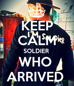 Poster: KEEP CALM SOLDIER  WHO  ARRIVED
