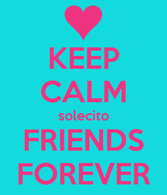 Poster: KEEP CALM solecito FRIENDS FOREVER