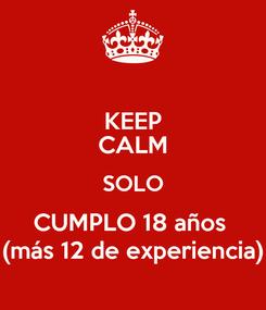 Poster: KEEP CALM SOLO CUMPLO 18 años  (más 12 de experiencia)