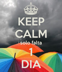 Poster: KEEP CALM solo falta 1 DIA