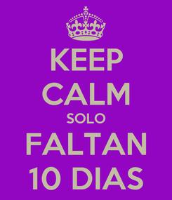Poster: KEEP CALM SOLO FALTAN 10 DIAS