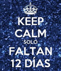 Poster: KEEP CALM SOLO FALTAN 12 DÍAS