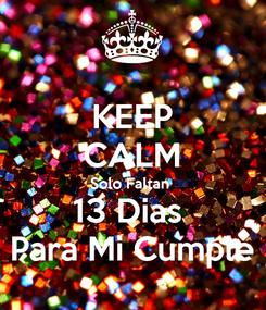 Poster: KEEP CALM Solo Faltan  13 Dias  Para Mi Cumple