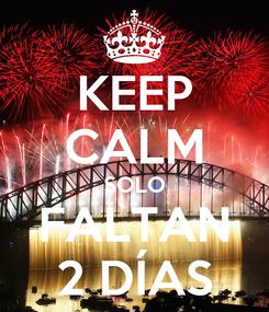 Poster: KEEP CALM SOLO FALTAN 2 DÍAS