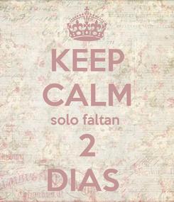 Poster: KEEP CALM solo faltan  2 DIAS