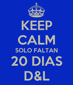 Poster: KEEP CALM SOLO FALTAN 20 DIAS D&L