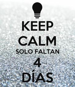 Poster: KEEP CALM SOLO FALTAN 4 DÍAS