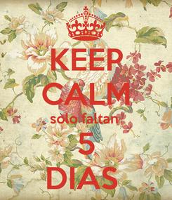 Poster: KEEP CALM solo faltan  5 DIAS