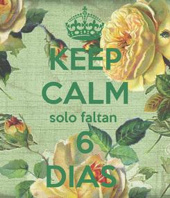 Poster: KEEP CALM solo faltan  6 DIAS