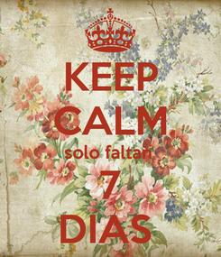 Poster: KEEP CALM solo faltan  7 DIAS