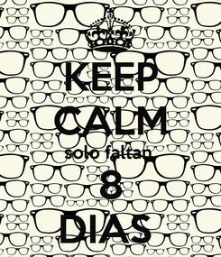 Poster: KEEP CALM solo faltan  8 DIAS