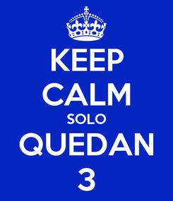 Poster: KEEP CALM SOLO QUEDAN 3