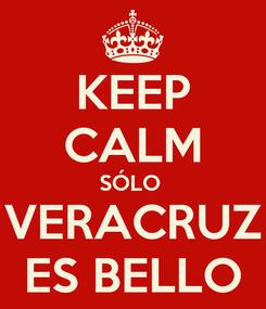 Poster: KEEP CALM SÓLO  VERACRUZ ES BELLO