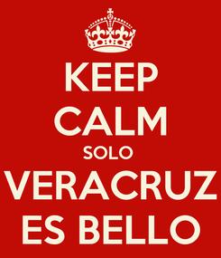 Poster: KEEP CALM SOLO  VERACRUZ ES BELLO
