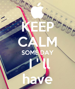 Poster: KEEP CALM SOME DAY   I ' ll  have