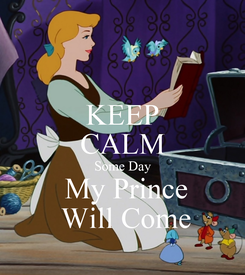 Poster: KEEP CALM Some Day  My Prince  Will Come