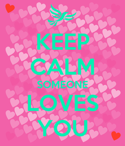 Poster: KEEP CALM SOMEONE LOVES YOU