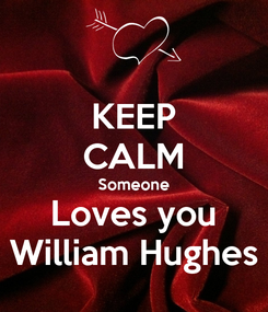 Poster: KEEP CALM Someone Loves you William Hughes