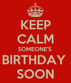 Poster: KEEP CALM SOMEONE'S  BIRTHDAY  SOON