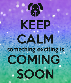 Poster: KEEP CALM something exciting is COMING  SOON