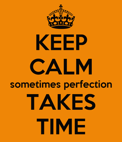 Poster: KEEP CALM sometimes perfection TAKES TIME