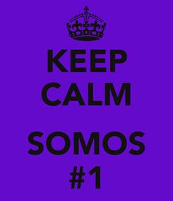 Poster: KEEP CALM  SOMOS #1