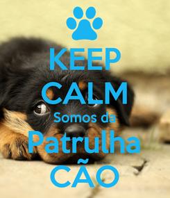 Poster: KEEP CALM Somos da Patrulha CÃO