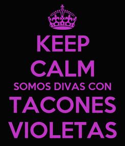 Poster: KEEP CALM SOMOS DIVAS CON TACONES VIOLETAS