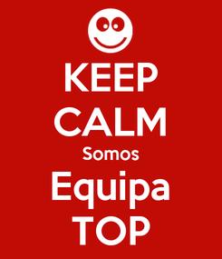 Poster: KEEP CALM Somos Equipa TOP