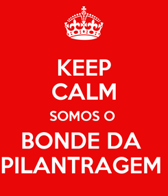 Poster: KEEP CALM SOMOS O  BONDE DA  PILANTRAGEM