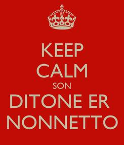 Poster: KEEP CALM SON DITONE ER  NONNETTO