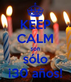 Poster: KEEP CALM son sólo ¡30 años!