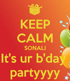 Poster: KEEP CALM SONALI It's ur b'day  partyyyy
